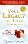 Your Legacy of Love Realize the Gift in Goodbye, by Gemini Adams